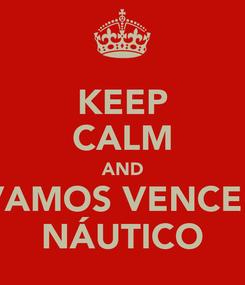 Poster: KEEP CALM AND VAMOS VENCER NÁUTICO
