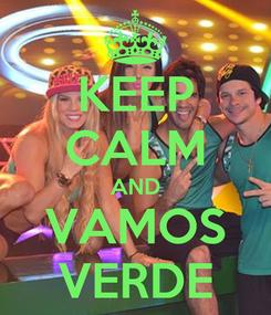 Poster: KEEP CALM AND VAMOS VERDE