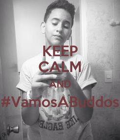 Poster: KEEP CALM AND #VamosABuddos