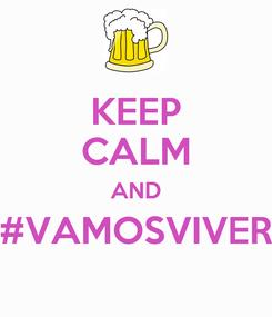 Poster: KEEP CALM AND #VAMOSVIVER