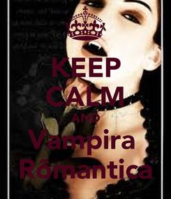 Poster: KEEP CALM AND Vampira  Rômantica