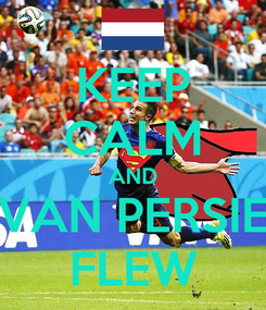 Poster: KEEP CALM AND VAN PERSIE FLEW
