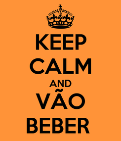 Poster: KEEP CALM AND VÃO BEBER