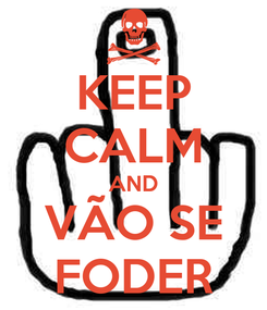 Poster: KEEP CALM AND VÃO SE FODER