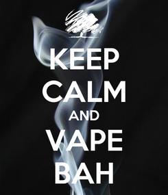 Poster: KEEP CALM AND VAPE BAH