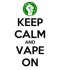 Poster: KEEP CALM AND VAPE ON