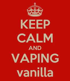 Poster: KEEP CALM AND VAPING vanilla