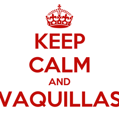 Poster: KEEP CALM AND VAQUILLAS