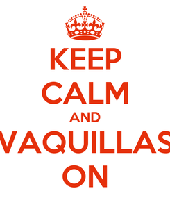 Poster: KEEP CALM AND VAQUILLAS ON