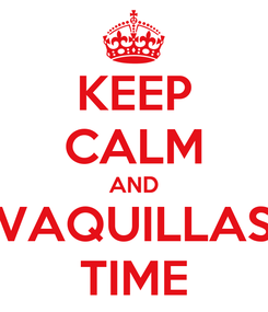 Poster: KEEP CALM AND VAQUILLAS TIME