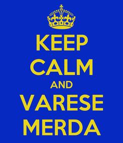 Poster: KEEP CALM AND VARESE MERDA