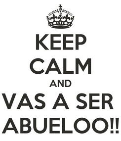 Poster: KEEP CALM AND VAS A SER  ABUELOO!!