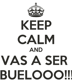 Poster: KEEP CALM AND VAS A SER  ABUELOOO!!!!!!
