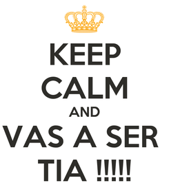 Poster: KEEP CALM AND VAS A SER  TIA !!!!!