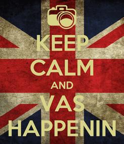 Poster: KEEP CALM AND VAS HAPPENIN