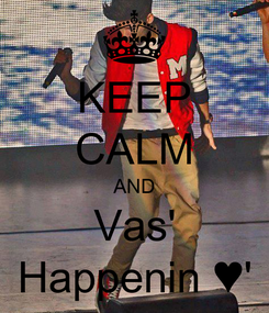 Poster: KEEP CALM AND Vas' Happenin ♥'