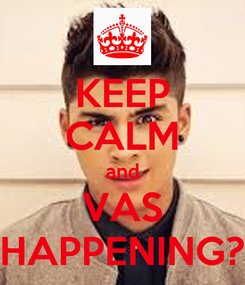 Poster: KEEP CALM and VAS HAPPENING?