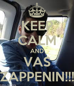 Poster: KEEP CALM AND VAS ZAPPENIN!!!