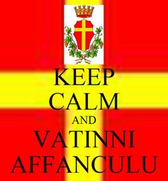 Poster: KEEP CALM AND VATINNI AFFANCULU