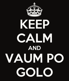 Poster: KEEP CALM AND VAUM PO GOLO
