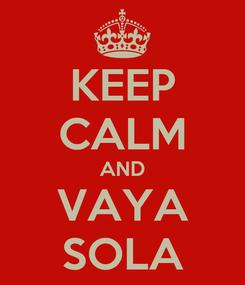 Poster: KEEP CALM AND VAYA SOLA