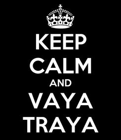 Poster: KEEP CALM AND VAYA TRAYA