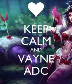 Poster: KEEP CALM AND VAYNE ADC