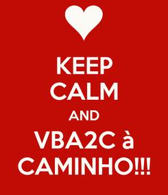 Poster: KEEP CALM AND VBA2C à CAMINHO!!!