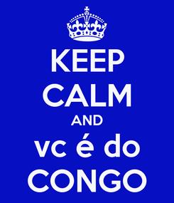 Poster: KEEP CALM AND vc é do CONGO