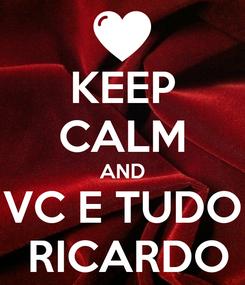 Poster: KEEP CALM AND VC E TUDO  RICARDO