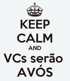 Poster: KEEP CALM AND VCs serão  AVÓS