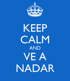 Poster: KEEP CALM AND VE A NADAR
