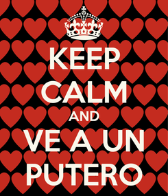 Poster: KEEP CALM AND VE A UN PUTERO