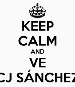 Poster: KEEP CALM AND VE CJ SÁNCHEZ
