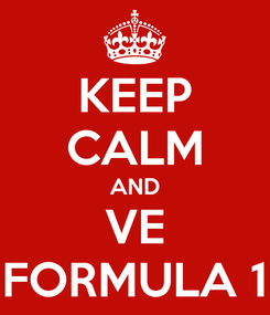 Poster: KEEP CALM AND VE FORMULA 1