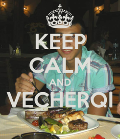 Poster: KEEP CALM AND VECHERQI