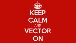 Poster: KEEP CALM AND VECTOR ON
