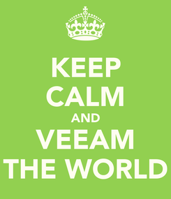 Poster: KEEP CALM AND VEEAM THE WORLD