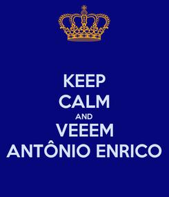 Poster: KEEP CALM AND VEEEM ANTÔNIO ENRICO