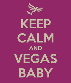 Poster: KEEP CALM AND VEGAS BABY