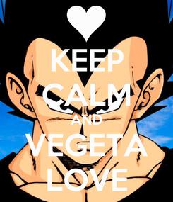 Poster: KEEP CALM AND VEGETA LOVE