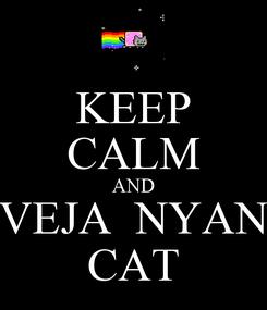Poster: KEEP CALM AND VEJA  NYAN CAT