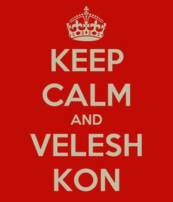 Poster: KEEP CALM AND VELESH KON