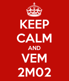 Poster: KEEP CALM AND VEM 2M02