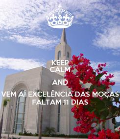 Poster: KEEP CALM AND VEM AÍ EXCELÊNCIA DAS MOÇAS FALTAM 11 DIAS