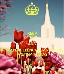Poster: KEEP CALM AND VEM AÍ EXCELÊNCIA DAS MOÇAS FALTAM 14 DIAS