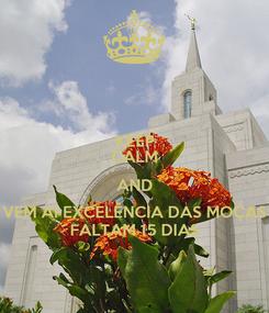 Poster: KEEP CALM AND VEM AÍ EXCELÊNCIA DAS MOÇAS FALTAM 15 DIAS