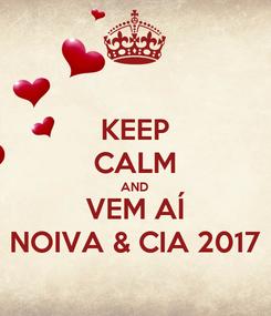 Poster: KEEP CALM AND VEM AÍ NOIVA & CIA 2017