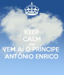 Poster: KEEP CALM AND VEM AÍ O PRÍNCIPE  ANTÔNIO ENRICO