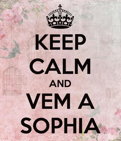 Poster: KEEP CALM AND VEM A SOPHIA